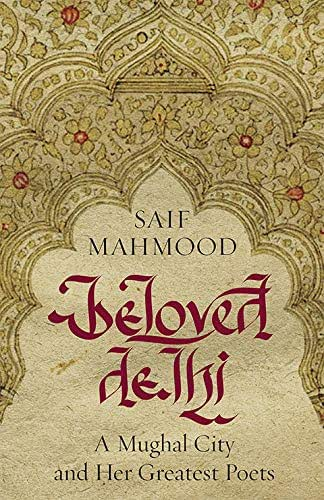 Beloved Delhi: A Mughal City and her Greatest Poets