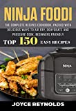 Ninja Foodi: The Complete Recipes Cookbook, Packed with Delicious Ways to Air Fry, Dehydrate and Pressure Cook, Beginners Friendly, Top 150 Easy Recipes