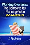 Working Overseas: The Complete Tax Guide 2014/2015