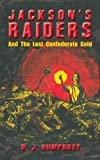Jackson's Raiders And The Lost Confederate Gold