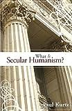 What Is Secular Humanism?, Paul Kurtz, 1591024994