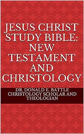 JESUS CHRIST STUDY BIBLE: NEW TESTAMENT AND CHRISTOLOGY ...
