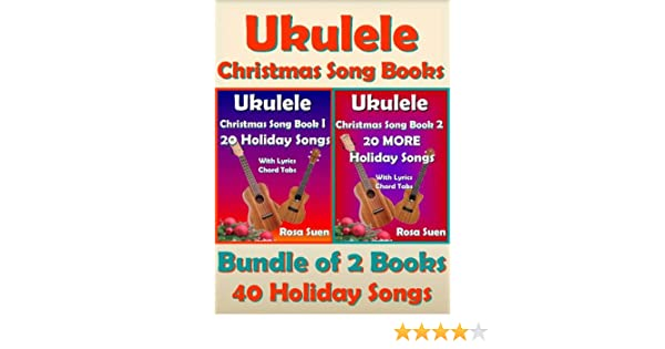 amazoncom ukulele christmas song books 1 2 40 holiday songs with lyrics and ukulele chord tabs bundle of 2 books holiday songs ukulele christmas