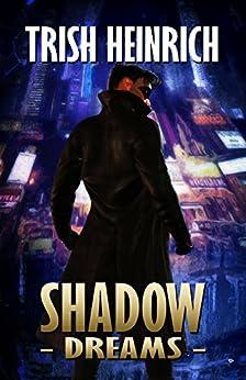Shadow Dreams (The Vigilantes, A Superhero Urban Fantasy Series Book 3) by [Heinrich, Trish]