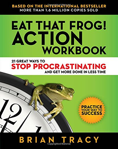 Eat That Frog! Action Workbook: 21 Great Ways to Stop Procrastinating and Get More Done in Less Time