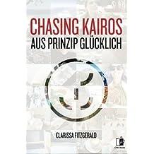 Chasing Kairos (Aus Prinzip): Aus Prinzip Glücklich (German Edition)