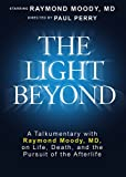 The Light Beyond: A Talkumentary with Raymond Moody, MD, on Life, Death, and the Pursuit of the Afterlife