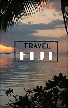 Travel Fiji: Blank Travel Journal, 5 x 8, 108 Lined Pages (Travel Planner & Organizer)