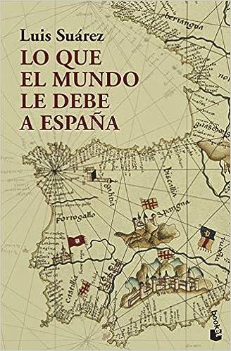 Lo que el mundo le debe a España (Divulgación): Amazon.es: Suárez, Luis: Libros