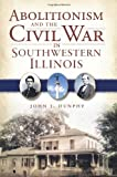 Abolitionism and the Civil War in Southwestern Illinois (Civil War Series)