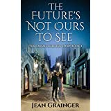 The Future's Not Ours To See: The Carmel Sheehan Series Book 2