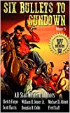 Six Bullets To Sundown: A Western Collection: Volume 15 (The Six Bullets to Sundown Western Series)