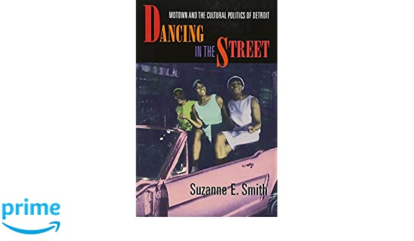Dancing in the Street - Motown & the Cultural Politics of ...