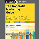 The Nonprofit Marketing Guide: High-Impact, Low-Cost Ways to Build Support for Your Good Cause | Kivi Leroux Miller,Katya Andresen