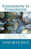 img - for Tomorrow and Tomorrow: Life of Irene Isabelle Hunt book / textbook / text book