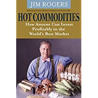 Hot Commodities: How Anyone Can Invest Profitably in the World′s Best Market