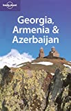 Lonely Planet Georgia Armenia & Azerbaijan (Multi Country Travel Guide)