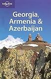 Georgia, Armenia and Azerbaijan (Lonely Planet Multi Country Guides)