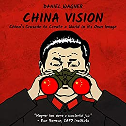 China Vision: China's Crusade to Create a World in its Own Image