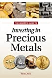 The Essential Guide to Investing in Precious Metals: How to begin, build and maintain a properly diversified portfolio