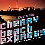 Cherry Beach Express: A Steve Nastos Mystery, Book 1 | R. D. Cain