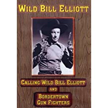 Calling Wild Bill Elliott/Bordertown Gun Fighter