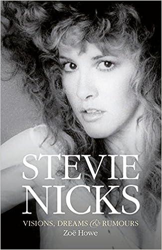 Stevie Nicks: Visions, Dreams & Rumors: Zoë Howe