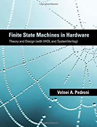Finite State Machines in Hardware: Theory and Design (with VHDL and SystemVerilog) (MIT Press)
