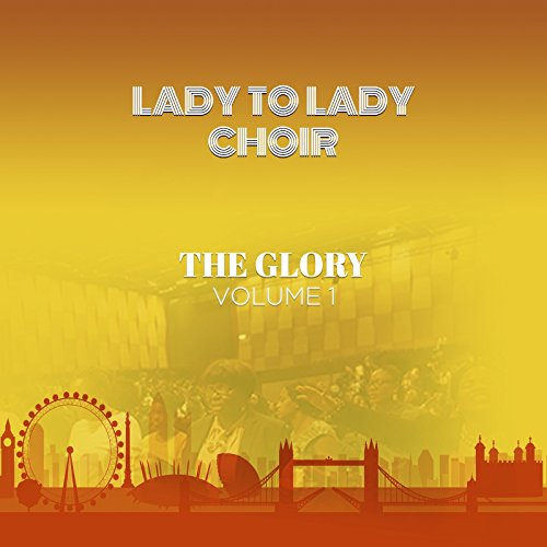 Lady to Lady Choir - The Glory, Vol. 1 (2018)