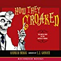 How They Croaked: The Awful Ends of the Awfully Famous Audiobook by Georgia Bragg Narrated by L. J. Ganser