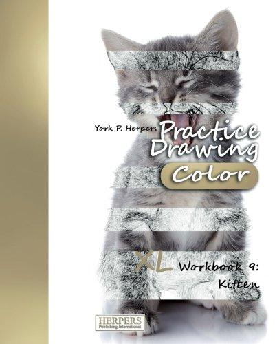 Read Online Practice Drawing [Color] - XL Workbook 9: Kitten (Volume 9) PDF