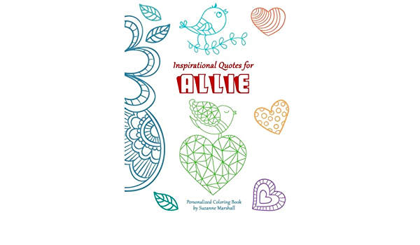 - Inspirational Quotes For Allie: Personalized Coloring Book Of Inspirational  Quotes For Kids (Personalized Books, Inspirational Coloring Pages,  Motivational Coloring Pages): Marshall, Suzanne: 9781519276254: Amazon.com:  Books
