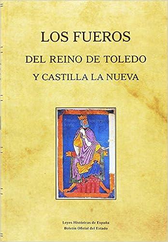 Los Fueros del reino de Toledo y Castilla La Nueva Leyes ...