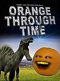 Annoying Orange Through Time #1: Dinosaurs, Ben Franklin, Titanic