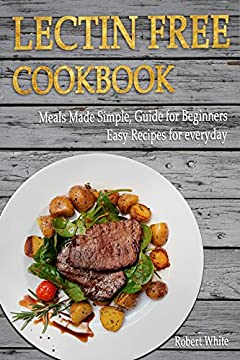LECTIN FREE Cookbook: Meals Made Simple, Guide for Beginners, Easy Recipes for Everyday