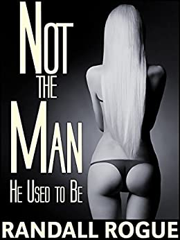 Not the Man He Used to Be: The Final Stage of His Feminization Journey (To Attend Upon A Witch Book 3) by [Rogue, Randall]