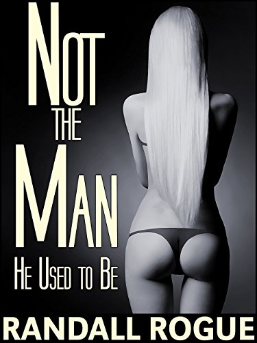 Not the Man He Used to Be: The Final Stage of His Feminization Journey (To Attend Upon A Witch Book 3)