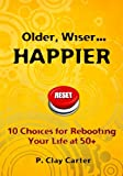 Older, Wiser ... HAPPIER, P. Clay Carter, 1453609660