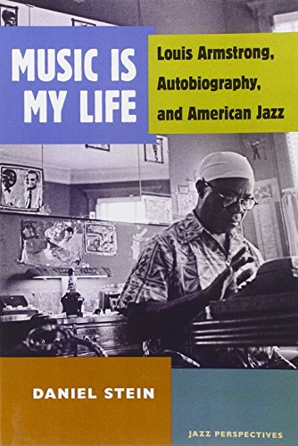 Music Is My Life: Louis Armstrong, Autobiography, And American Jazz (Jazz Perspectives)