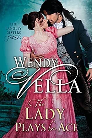 The Lady Plays Her Ace (Langley Sisters, book 4) by Wendy Vella