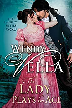 The Lady Plays Her Ace (The Langley Sisters Book 4) by [Vella, Wendy]