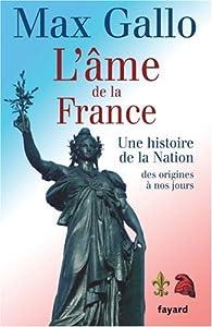 L'âme de la France : Une histoire de la nation des origines à nos jours par Max Gallo