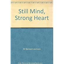 Still Mind,Strong Heart;How To Flow ThroughYour Biggest Challenges With Power And Grace