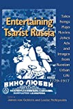 img - for Entertaining Tsarist Russia: Tales, Songs, Plays, Movies, Jokes, Ads, and Images from Russian Urban Life, 1779 1917 (Indiana-Michigan Series in Russian and East European Studies) book / textbook / text book