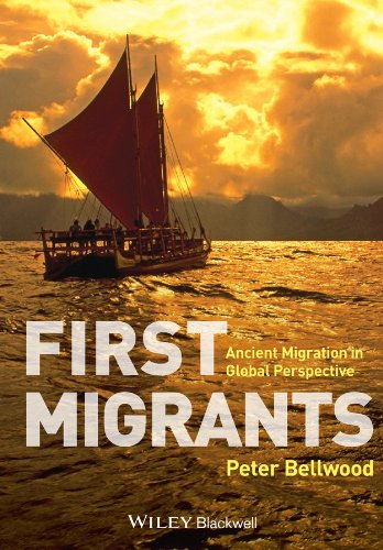 First Migrants: Ancient Migration in Global Perspective (Bellwood Collection)