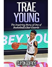 Trae Young: The Inspiring Story of One of Basketball's Star Guards