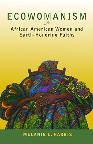 Ecowomanism: African American Women and Earth-Honoring Faiths (Ecology and Justice) by [Harris, Melanie L.]