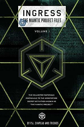 Ingress: The Niantic Project Files, Volume 1 eBook: P A  Chapeau