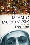 Islamic Imperialism, Efraim Karsh, 0300124325