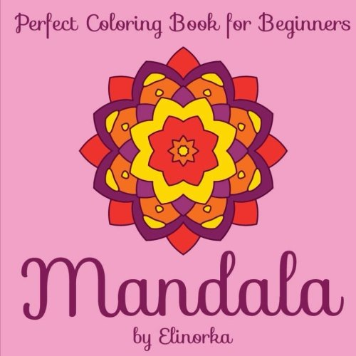 Mandala: Perfect Coloring Book for Beginners: Enjoyable coloring book for Kids and Adults: Relaxation, Focusing, Meditation, Stress Relief and Pure ... with simple easy-to-color Mandala designs.